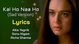 Kal Ho Naa Ho Sad Version (LYRICS) - Alka Yagnik, Sonu Nigam, Richa Sharma   Shankar Ehsaan Loy