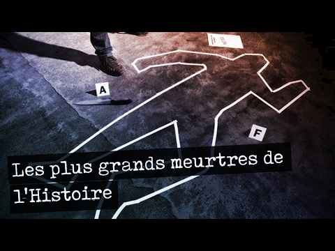 Les plus grands meurtres de l'Histoire - Reportage français 2017