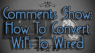 Comments Show: How To Convert WiFi to Wired Internet