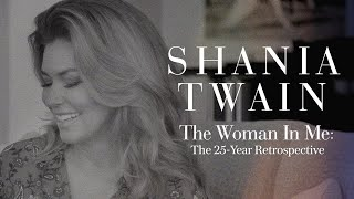 Shania Twain - The 25-Year Retrospective of The Woman In Me YouTube Videos