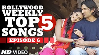 Bollywood Weekly Top 5 Songs | Episode 6 |  Hindi Songs