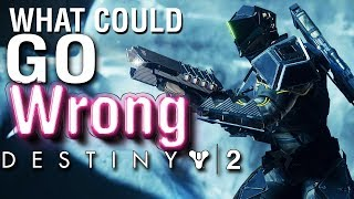 Destiny 2 - What Could Possibly Go Wrong???