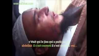 Repeat youtube video Exorcisme Islam / Un jinne qui connait le cheikh