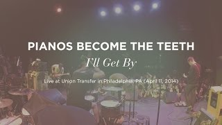 """""""I'll Get By"""" By Pianos Become The Teeth (live At Union Transfer)"""