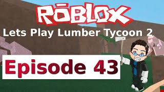 Roblox - Lets Play Lumber Tycoon 2 - ep 43