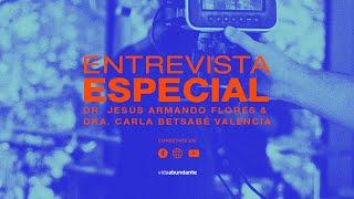 Entrevista Especial COVID-19 — Dr. Jesús Armando Flores // Dra. Carla Betsabé Valencia