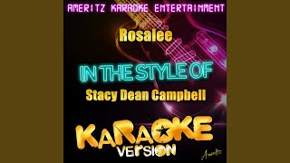 Rosalee (In the Style of Stacy Dean Campbell) (Karaoke Version)