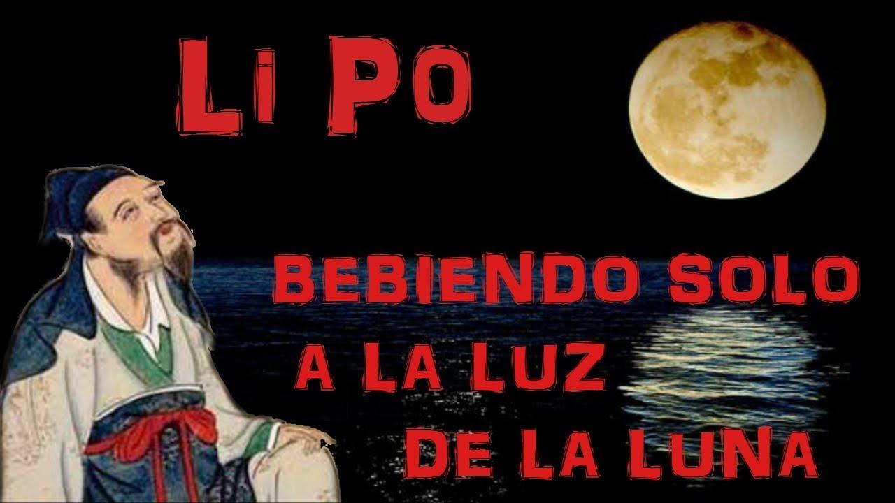 BEBIENDO SOLO A LA LUZ DE LA LUNA. Li Po o Li Bai. - YouTube