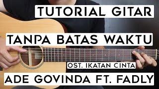 (Tutorial Gitar) ADE GOFINDA Ft. FADLY - Tanpa Batas Waktu (Ost. Ikatan Cinta)