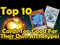 Top 10 Cards Too Good For Their Own Archetypes in YuGiOh