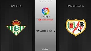 Calentamiento Real Betis vs Rayo Vallecano