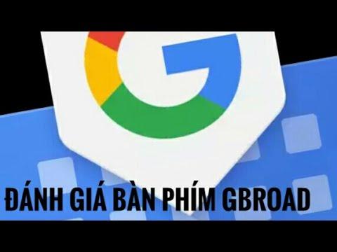 Đánh giá và sử dụng bàn phím Gbroad của Google
