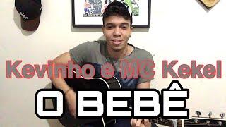 Baixar O Bebê - Kevinho e MC Kekel (Cover Ricardo Galvão) Kondzilla