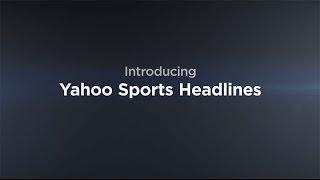 Introducing Yahoo Sports Headlines