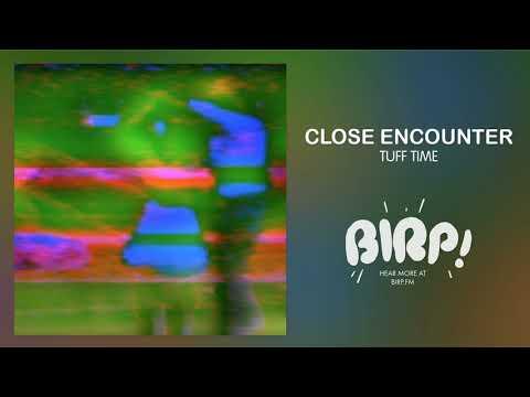 Close Encounter - Tuff Time