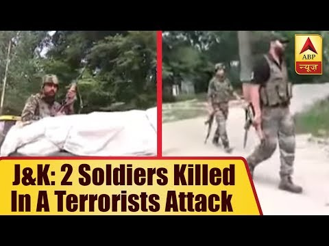 J&K: 2 soldiers killed in a terrorists attack during CRPF party in Anantnag`s Sheer Pora