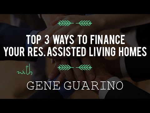Top 3 Ways to Finance Your Res. Assisted Living Homes