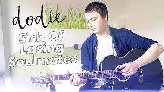 Sick Of Losing Soulmates - dodie - Male Cover