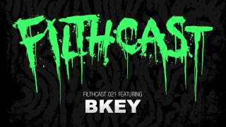 Filthcast 021 featuring B Key