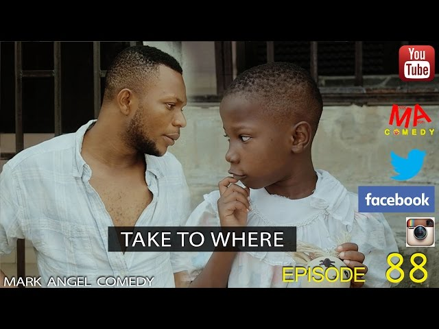 TAKE TO WHERE (Mark Angel Comedy) (Episode 88)