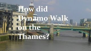 How Did Dynamo Walk on the Thames?