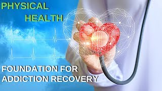 Physical Health Is The Foundation For Your Addiction Recovery