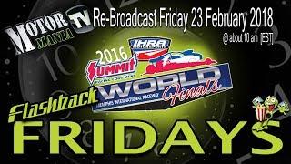 Flashback Friday - 2016 IHRA Summit World Finals