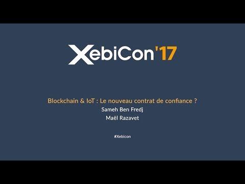 XebiCon'17 - Blockchain & IoT Le nouveau contrat de confiance ?