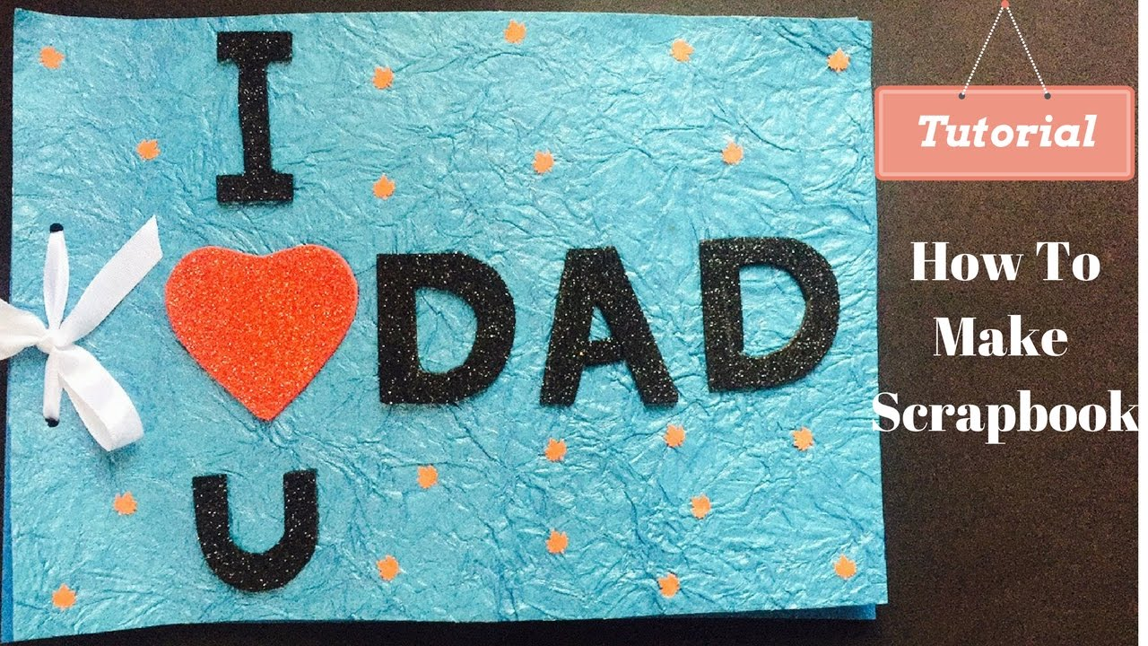 How to make scrapbook for birthday - How To Make Scrapbook Scrapbook Tutorial Dad Scrapbook Birthday Gift