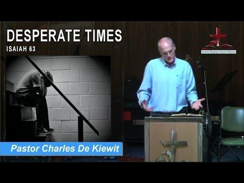 Desparate Times (Isaiah63) Pastor Charles De Kiewit