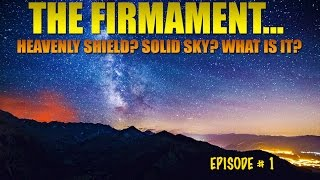 The FIRMAMENT / HEAVENLY SHIELD of GOD over Earth - Controversial TRUTH #1