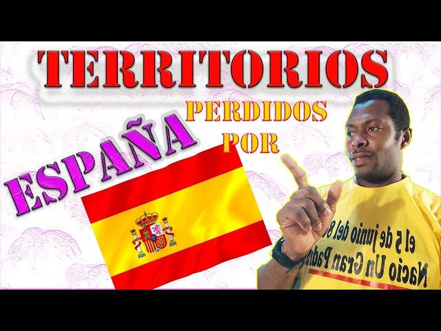 LOS TERRITORIOS PERDIDOS POR ESPAÑA