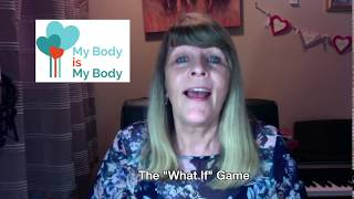 "TUTORIAL 3   THE ""WHAT IF"" GAME - My Body is My Body Programme"