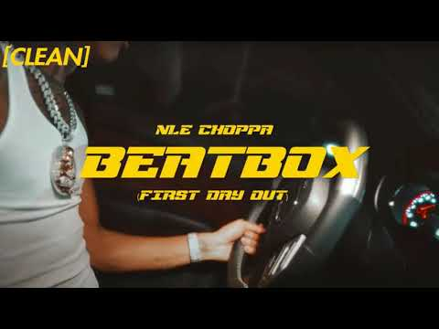 [CLEAN] NLE Choppa – Beat Box (First Day Out)