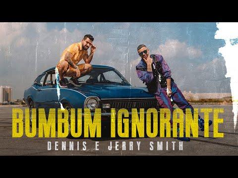 Dennis – Bumbum Ignorante (Letra) ft. Jerry Smith