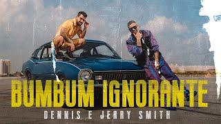 Dennis & Jerry Smith - Bumbum Ignorante (Videoclipe Oficial)
