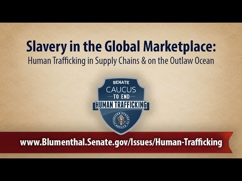 Slavery in the Global Marketplace: Human Trafficking in Supply Chains & on the Outlaw Ocean