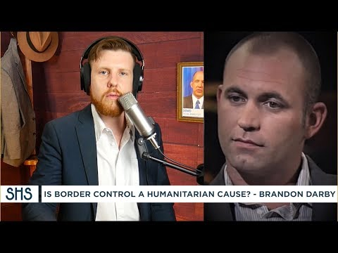 Brandon Darby on Border Security: a Humanitarian Cause?
