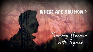 Where Are You Now - Jimmy Harnen with Synch (Lyric)
