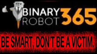 Binary Robot 365 Real Review - Scam Or Real Deal!!