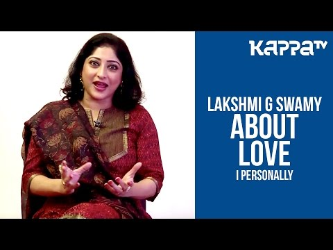 Lakshmi Gopalaswamy about Love(Part 3) - I Personally Kappa TV