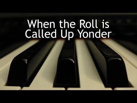 When the Roll is Called Up Yonder - piano instrumental hymn with lyrics