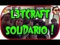L3TCRAFT SOLIDARIO! Alexelcapo Sarinha Tonacho Chincheto Milicua