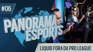 LIQUID FORA DA PRO LEAGUE | Panorama Esports #6 (2019)