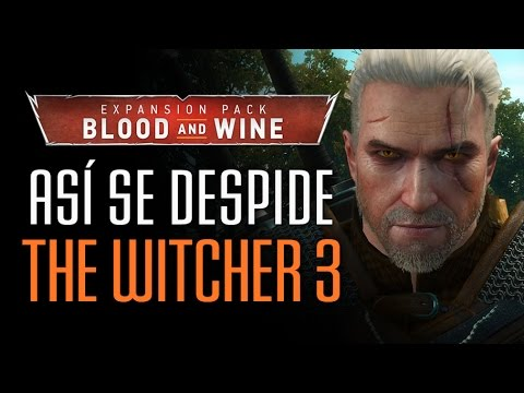 Blood And Wine: Así se despide THE WITCHER 3