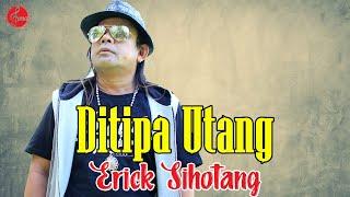 Ditipa Utang - Erick Sihotang (LAGU BATAK Terpopuler)