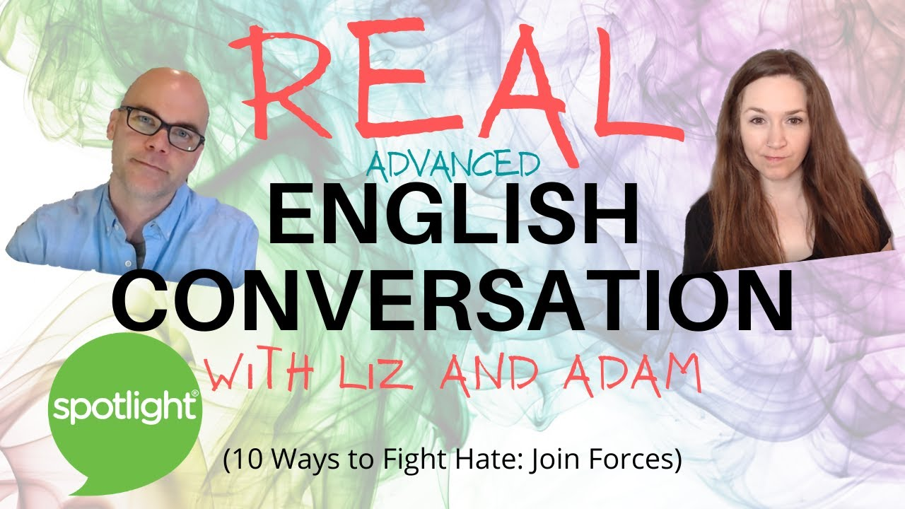 10 Ways to Fight Hate: Join Forces   Advanced Real English Conversation with Liz and Adam