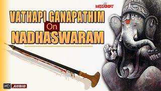 Vathapi Ganapathim On Nadhaswaram | Nadhaswaram | | Vathapi Ganapathim | Classical Instrumental