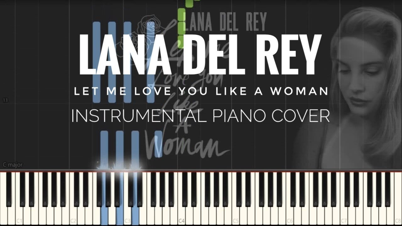 Lana Del Rey Let Me Love You Like A Woman Piano Cover Instrumental Youtube