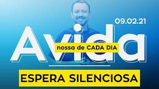 ESPERA SILENCIOSA / A vida nossa de cada dia - 09/02/21